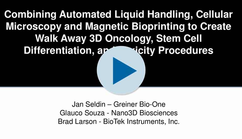 Webinar: Combining Automated Liquid Handling, Cellular Microscopy and Magnetic Bioprinting to Create Walk Away 3D Oncology, Stem Cell Differentiation, and Toxicity Procedures